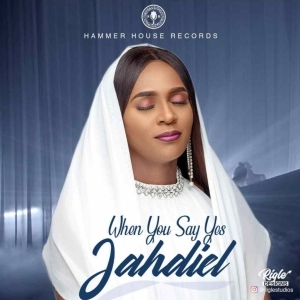 Jahdiel - When You Say Yes |
